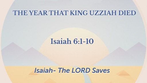 Isaiah 6:1-10 The Year that King Uzziah died
