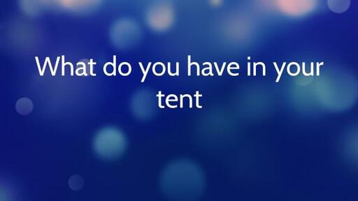 What Do You Have In Your Tent