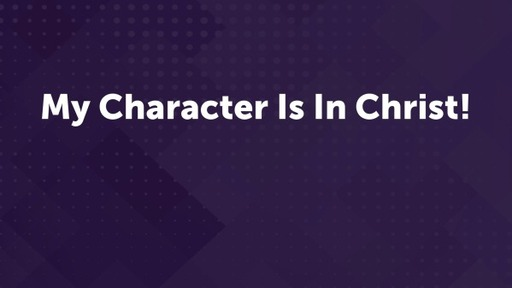 My Character Is In Christ!