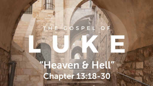 "Luke 13:18-30 ""Heaven & Hell"", Sunday April 25, 2021"
