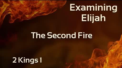 Examining Elijah - The Second Fire 2 Kings 1:1-18