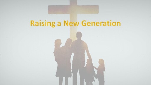 Raising a New Generation:  Part IV