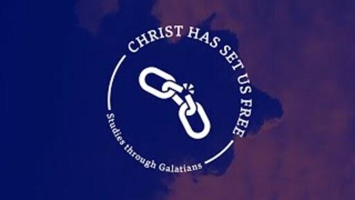 Galatians - Christ Has Set Us Free