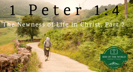 1 Peter 1:4 | The Newness of Life in Christ (Part 2) - A New Hope & New Inheritance