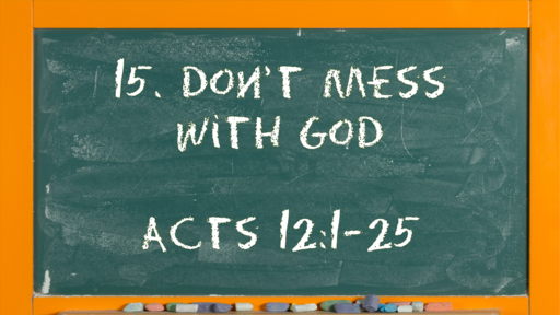 17 l The Action of the Church: Don't Mess with God l Acts 12:1-25 l 04-25-21