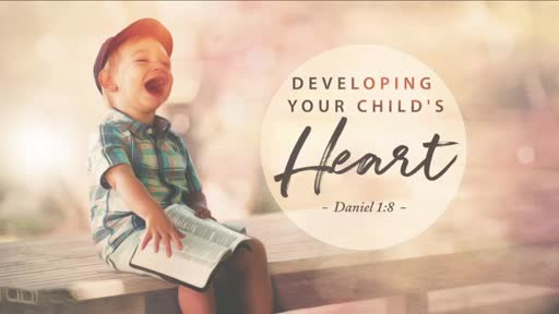 Developing Your Child's Heart (Video)