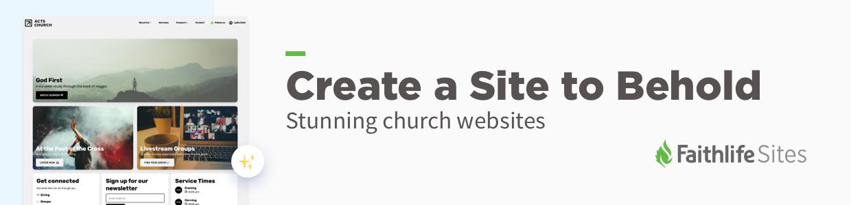 Create a Site to Behold. Stunning church websites. Faithlife Sites