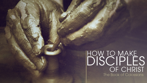 How to Make Disciples From Paul's Letter to the Colossians