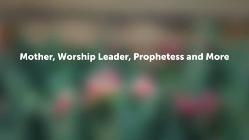 Mother, Worship Leader, Prophetess and More