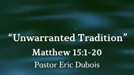 Unwarranted Tradition, Matthew 15:1-20
