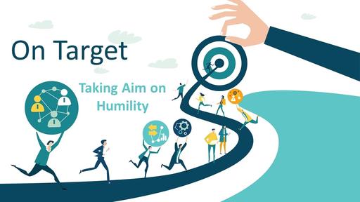 Taking Aim at Humility - May 2, 2021
