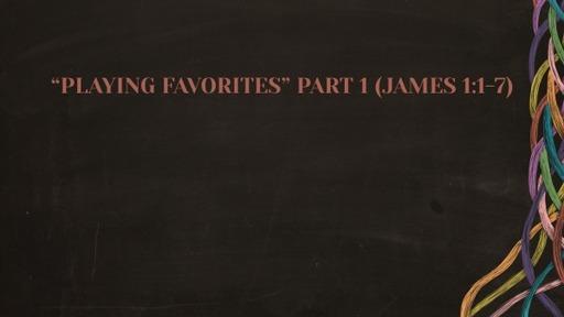 """""""Playing Favorites"""" Part 1 (James 2:1-7)"""