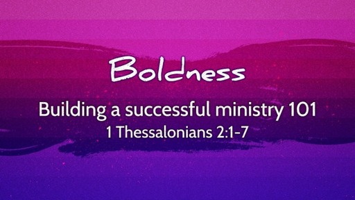 1 Thessalonians 2:1-7 / Building a successful ministry 101.