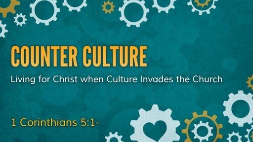 Counter Culture 1 Corinthians 5:1