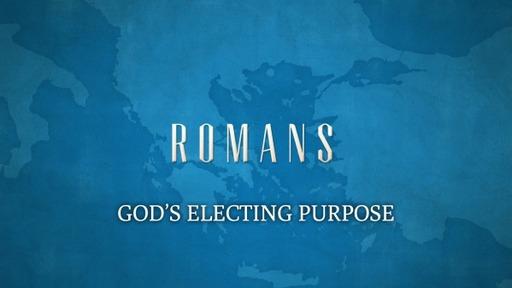 God's Electing Purpose (Romans 9:6-13)
