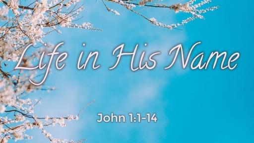 Sunday May 2, 2021 John 1:1-14 Life in His Name