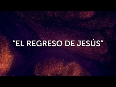 EL REGRESO DE JESÚS
