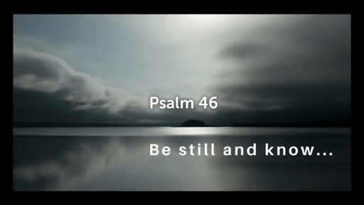 Psalm 46: Be still and know (May 2nd, 2021)