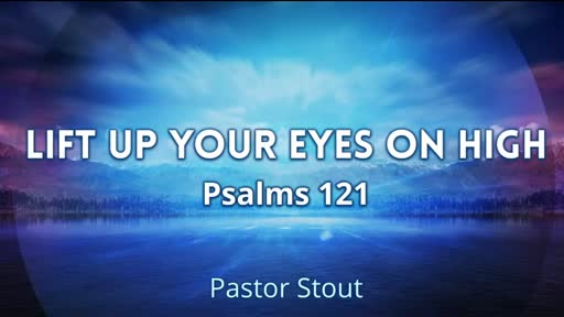 Lift Your Eyes Up On High - Psalm 121:1-8