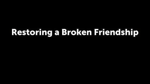 Restoring a Broken Friendship