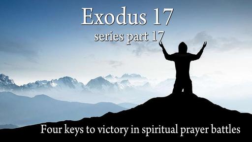 Exodus Part Seventeen,  Exodus 17:8-16, Sunday May 2, 2021