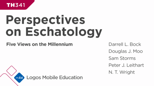 TH341 Perspectives on Eschatology: Five Views on the Millennium