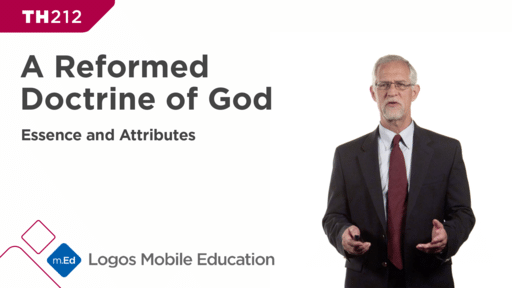 TH212 A Reformed Doctrine of God: Essence and Attributes