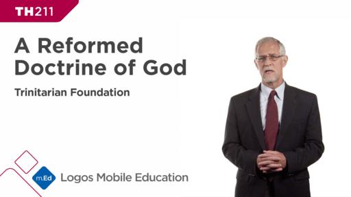 TH211 A Reformed Doctrine of God: Trinitarian Foundation