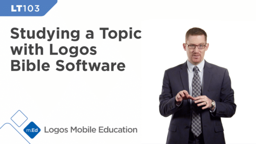 LT103 Studying a Topic with Logos Bible Software