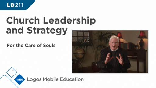 LD211 Church Leadership and Strategy: For the Care of Souls