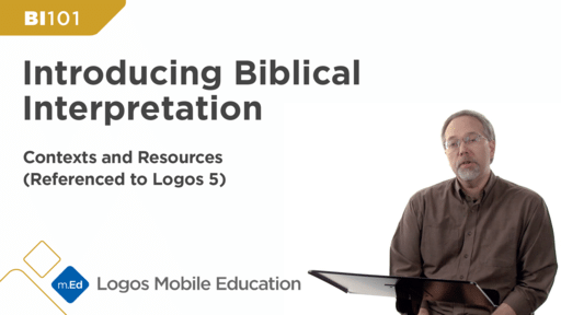 BI101 Introducing Biblical Interpretation: Contexts and Resources (Referenced to Logos 5)