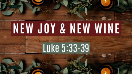 5-2-21 New Joy & New Wine - Luke 5:33-39