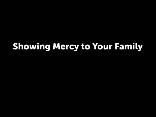 Showing Mercy to Your Family