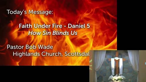 5/2/2021 - How Sin Blinds Us  - Bob Wade - Daniel 5:1-31