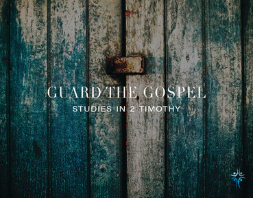 2 Timothy - Guard the Gospel