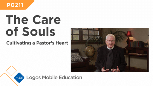 PC211 The Care of Souls: Cultivating a Pastor's Heart