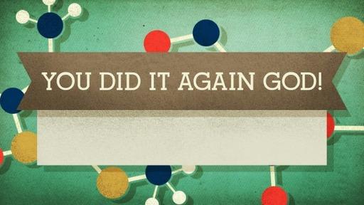 You Did It Again God!