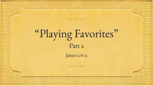 """""""Playing Favorites"""" Part 2 (James 2:8-13)"""