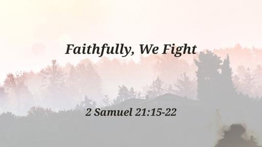 Faithfully, We Fight