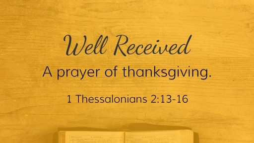 1 Thessalonians 2:13-16 / Well Received