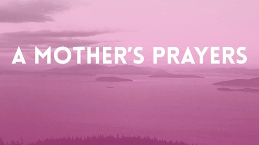 A Mother's Prayers