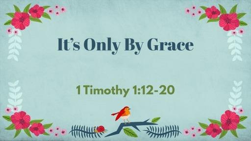 It's Only By Grace