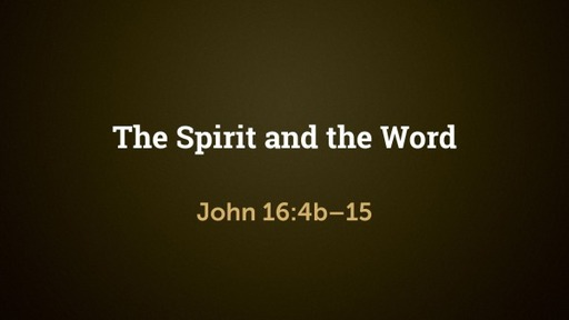The Spirit and the Word (John 16:4b–15)