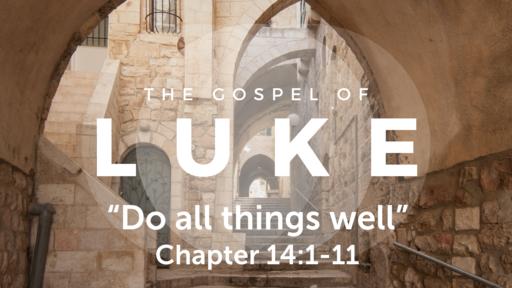 "Luke 14:1-11 ""Do all things well"", Sunday May 9, 2021"