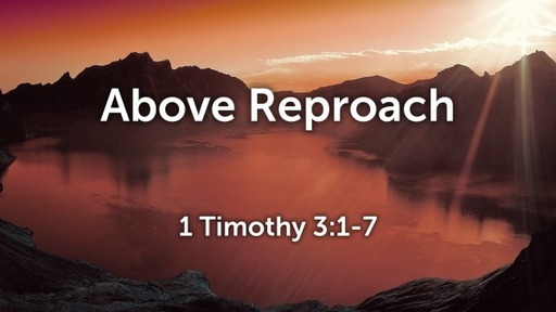 Above Reproach (1 Timothy 3:1-7)
