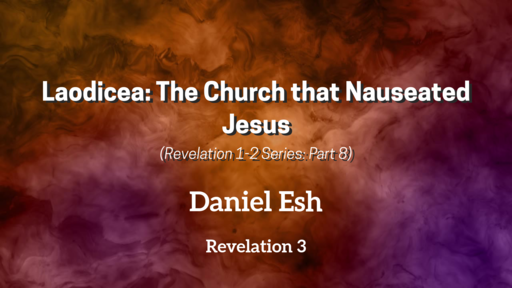 Laodicea: The Church that Nauseated Jesus (Revelation 1-3: Part 8)