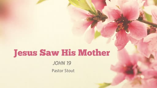 Jesus Saw His Mother - John 19:25-30