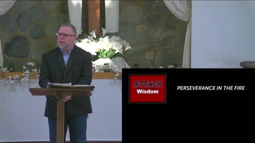 4/25/2021 - Perseverance in the Fire - Wisdom Under Attack #3