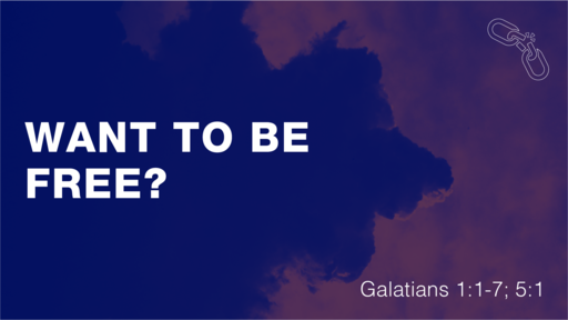 Want to be Free? (Galatians 1:1-7; 5:1)