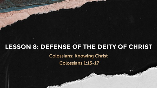 Colossians - Lesson 8: Defense of Christ's Deity - Student Outline